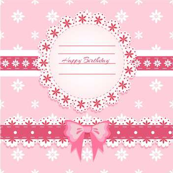 Vector Happy Birthday pink card with lace frame and bow - vector #130532 gratis
